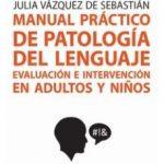 leer MANUAL PRACTICO DE PATOLOGIA DEL LENGUAJE: EVALUACION E INTERVENCION EN ADULTOS Y NIÑOS gratis online