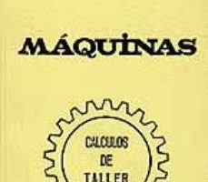 leer MAQUINAS. CALCULOS DE TALLER gratis online