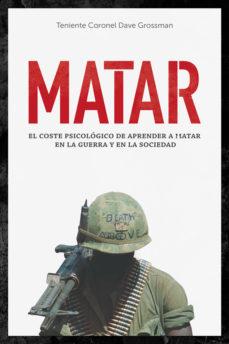 leer MATAR: EL COSTE PSICOLOGICO DE APRENDER A MATAR EN LA GUERRA Y EN LA SOCIEDAD gratis online