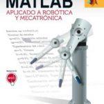 leer MATLAB APLICADO A ROBOTICA Y MECATRONICA gratis online