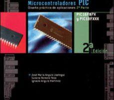leer MICROCONTROLADORES PIC 2ª PARTE: PIC 16F87X: DISEÑO PRACTICO DE A PLICACIONES gratis online
