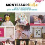 leer MONTESSORIZATE: LIBRO DE ACTIVIDADES PARA DISFRUTAR Y CONECTAR CON TU FAMILIA gratis online