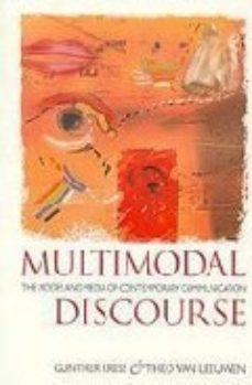 leer MULTIMODAL DISCOURSE: THE MODES AND MEDIA OF CONTEMPORARY COMMUNI CATION gratis online