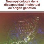 leer NEUROPSICOLOGIA DE LA DISCAPACIDAD INTELECTUAL DE ORIGEN GENETICO gratis online
