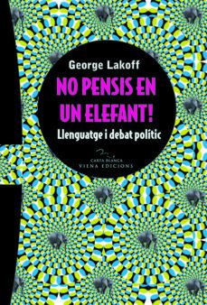leer NO PENSIS EN UN ELEFANT: LLENGUATGE I DEBAT POLITIC gratis online