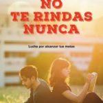 leer NO TE RINDAS NUNCA: LUCHA POR ALCANZAR TUS METAS gratis online