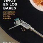 leer NOS VIMOS EN LOS BARES: UNA HISTORIA SENTIMENTAL DEL POP ESPAÃ'OL gratis online