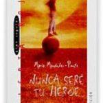 leer NUNCA SERE TU HEROE gratis online