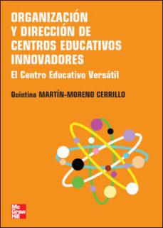 leer ORGANIZACION Y DIRECCION DE CENTROS EDUCATIVOS INNOVADORES: EL CE NTRO EDUCATIVO VERSATIL gratis online
