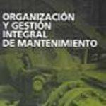 leer ORGANIZACION Y GESTION INTEGRAL DE MANTENIMIENTO: MANUAL PRACTICO PARA LA IMPLANTACION DE SISTEMAS DE GESTION AVANZADOS DE MANTENIMIENTO INDUSTRIAL gratis online