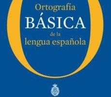 leer ORTOGRAFIA BASICA DE LA LENGUA ESPAÑOLA gratis online