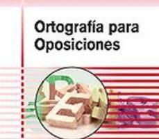 leer ORTOGRAFIA PARA OPOSICIONES. MANUAL PRACTICO DE ORTOGRAFIA gratis online