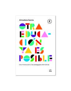 leer OTRA EDUCACION YA ES POSIBLE: UNA INTRODUCCION A LAS PEDAGOGIAS ALTERNATIVAS gratis online