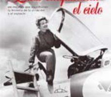 leer ELLAS CONQUISTARON EL CIELO: 100 MUJERES QUE ESCRIBIERON LA HISTORIA DE LA AVIACION Y EL ESPACIO gratis online