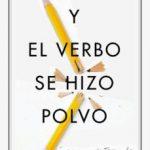 leer Y EL VERBO SE HIZO POLVO: Â¿ESTAMOS DESTROZANDO NUESTRA LENGUA? gratis online