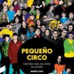 leer PEQUEÃ'O CIRCO: HISTORIA ORAL DEL INDIE EN ESPAÃ'A gratis online