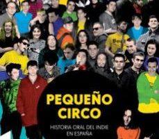 leer PEQUEÑO CIRCO: HISTORIA ORAL DEL INDIE EN ESPAÑA gratis online