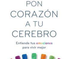 leer PON CORAZON A TU CEREBRO: ENTIENDE TUS EMOCIONES PARA VIVIR MEJOR gratis online