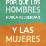 leer POR QUE LOS HOMBRES NUNCA RECUERDAN Y LAS MUJERES NUNCA OLVIDAN gratis online