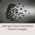 leer Â¿POR QUE SOLO NOSOTROS?: EVOLUCION Y LENGUAJE gratis online