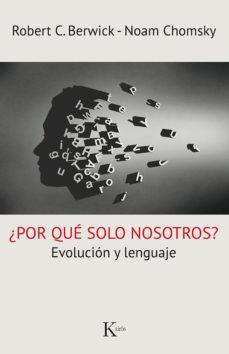 leer ¿POR QUE SOLO NOSOTROS?: EVOLUCION Y LENGUAJE gratis online
