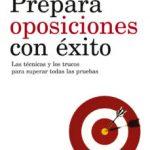 leer PREPARA OPOSICIONES CON EXITO: LAS TECNICAS Y LOS TRUCOS PARA SUP ERAR TODAS LAS PRUEBAS gratis online
