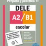 leer PREPARA Y PRACTICA EL DELE A2-B1 ESCOLAR gratis online