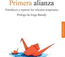 leer PRIMERA ALIANZA: FORTALECER Y REPARAR LOS VINCULOS TEMPRAÑOS gratis online