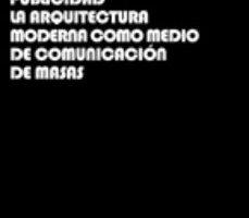 leer PRIVACIDAD Y PUBLICIDAD: LA ARQUITECTURA MODERNA COMO MEDIO DE CO MUNICACION DE MASAS gratis online