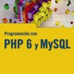 leer PROGRAMACION CON PHP 6 Y MYSQL gratis online