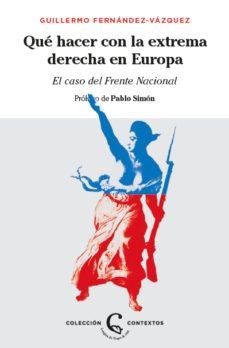 leer ¿QUE HACER CON LA EXTREMA DERECHA EN EUROPA?: EL CASO DEL FRENTE NACIONAL gratis online