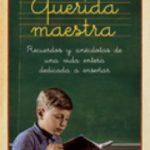 leer QUERIDA MAESTRA: RECUERDOS Y ANECDOTAS DE UNA VIDA ENTERA DEDICAD A A ENSEÃ'AR gratis online