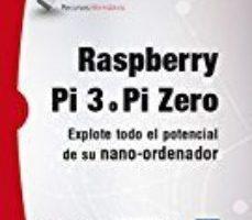 leer RASPBERRY PI 3 O PI ZERO: EXPLOTE TODO EL POTENCIAL DE SU NANO-ORDENADOR gratis online