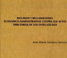 leer RECURSOS Y RECLAMACIONES ECONOMICO-ADMINISTRATIVAS CONTRA LOS ACT OS TRIBUTARIOS DE LOS ENTES LOCALES gratis online