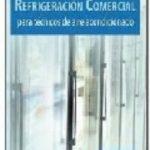 leer REFRIGERACION COMERCIAL PARA TECNICOS AIRE ACONDICIONADO gratis online