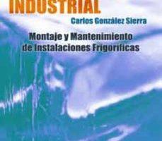 leer REFRIGUERACION INDUSTRIAL: MONTAJE Y MANTENIMIENTO DE INSTALACION ES FRIGORIFICAS gratis online