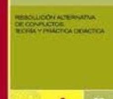 leer RESOLUCION ALTERNATIVA DE CONFLICTOS: TEORIA Y PRACTICA DIDACTICA gratis online