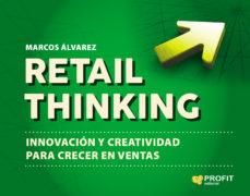 leer RETAIL THINKING: INNOVACION Y CREATIVIDAD PARA CRECER EN VENTAS gratis online