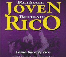 leer RETIRATE JOVEN Y RICO: COMO HACERTE RICO RAPIDO Y PARA SIEMPRE gratis online