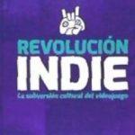 leer REVOLUCION INDIE: LA SUBVERSION CULTURAL DEL VIDEOJUEGO gratis online