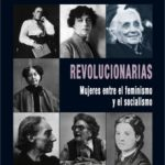 leer REVOLUCIONARIAS. MUJERES ENTRE EL FEMINISMO Y EL SOCIALISMO gratis online