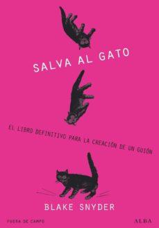 leer ¡SALVA AL GATO!: EL LIBRO DEFINITIVO PARA LA CREACION DE UN GUION gratis online