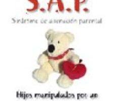 leer S.A.P. SINDROME DE ALIENACION PARENTAL: HIJOS MANIPULADOS POR UN CONYUGE PARA ODIAR AL OTRO gratis online