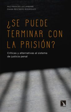leer ¿SE PUEDE TERMINAR CON LA PRISION?: CRITICAS Y ALTERNATIVAS AL SISTEMA DE JUSTICIA PENAL gratis online