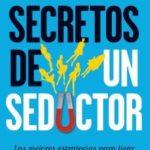 leer SECRETOS DE UN SEDUCTOR: LAS MEJORES ESTRATEGIAS PARA LIGAR SIN M IEDO Y CON NATURALIDAD gratis online