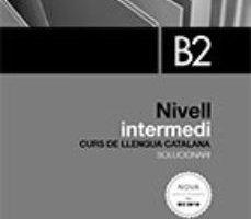 leer SOLUCIONARI NIVELL INTERMEDI B2. EDICIO 2017 gratis online