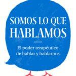 leer SOMOS LO QUE HABLAMOS: EL PODER TERAPEUTICO DE HABLAR Y HABLARNOS gratis online