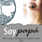leer SOY PAPA : COMO CRIAR A TUS HIJOS CON SENTIDO COMUN gratis online