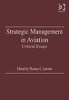 leer STRATEGIC MANAGEMENT IN AVIATION: CRITICAL ESSAYS gratis online