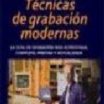 leer TECNICAS DE GRABACION MODERNAS: LA GUIA DE GRABACION MAS ACREDITA DA